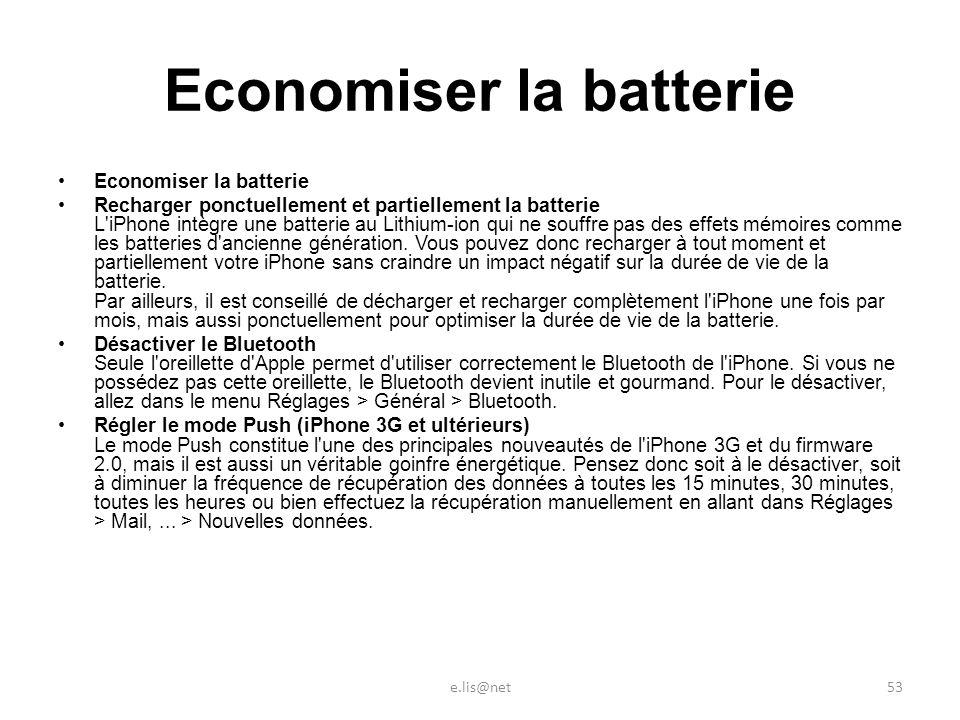 Economiser la batterie Recharger ponctuellement et partiellement la batterie L iPhone intègre une batterie au Lithium-ion qui ne souffre pas des effets mémoires comme les batteries d ancienne génération.