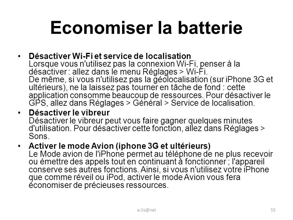 Economiser la batterie Désactiver Wi-Fi et service de localisation Lorsque vous n utilisez pas la connexion Wi-Fi, penser à la désactiver : allez dans le menu Réglages > Wi-Fi.