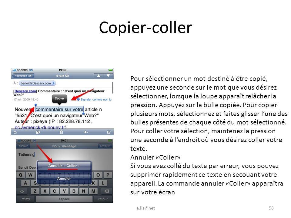 Copier-coller e.lis@net58 Pour sélectionner un mot destiné à être copié, appuyez une seconde sur le mot que vous désirez sélectionner, lorsque la loupe apparaît relâcher la pression.