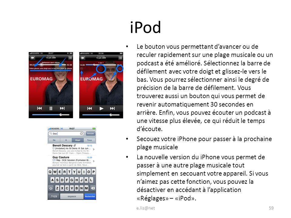 iPod Le bouton vous permettant davancer ou de reculer rapidement sur une plage musicale ou un podcast a été amélioré.