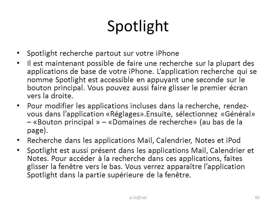 Spotlight Spotlight recherche partout sur votre iPhone Il est maintenant possible de faire une recherche sur la plupart des applications de base de votre iPhone.