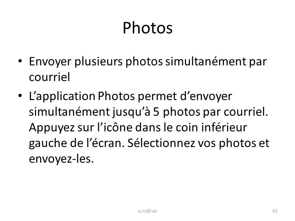 Photos Envoyer plusieurs photos simultanément par courriel Lapplication Photos permet denvoyer simultanément jusquà 5 photos par courriel.