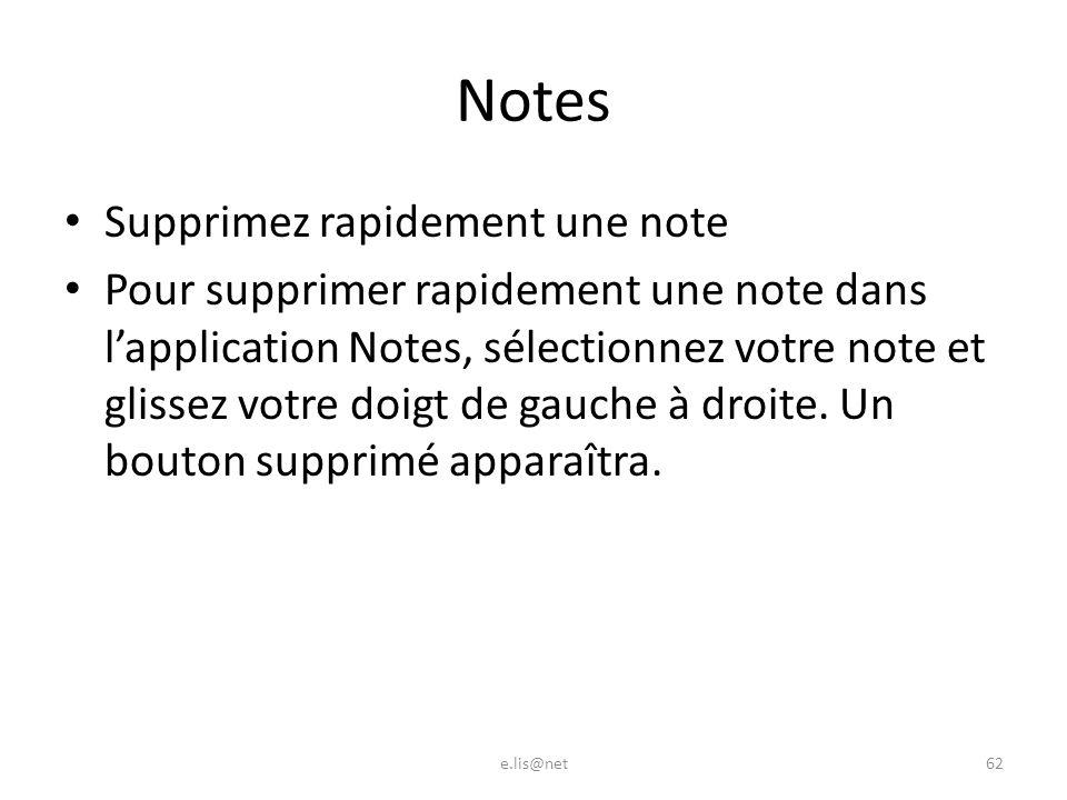 Notes Supprimez rapidement une note Pour supprimer rapidement une note dans lapplication Notes, sélectionnez votre note et glissez votre doigt de gauche à droite.