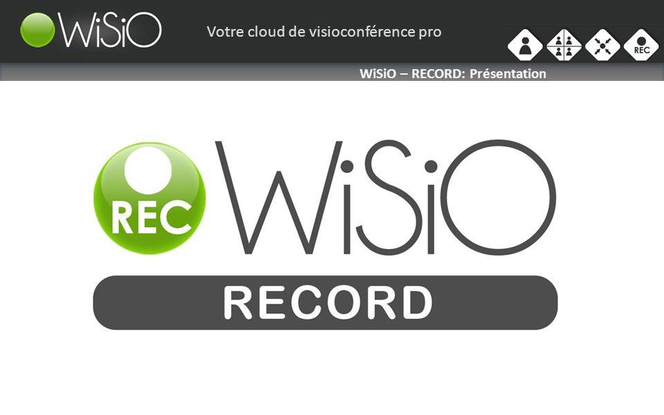 Votre cloud de visioconférence pro WISIO RECORD: Présentation La solution de diffusion, d enregistrement et de publication HD automatique la plus puissante au monde commandée par un seul bouton Partagez des connaissances et communiquez des informations métier essentielles par vidéo.