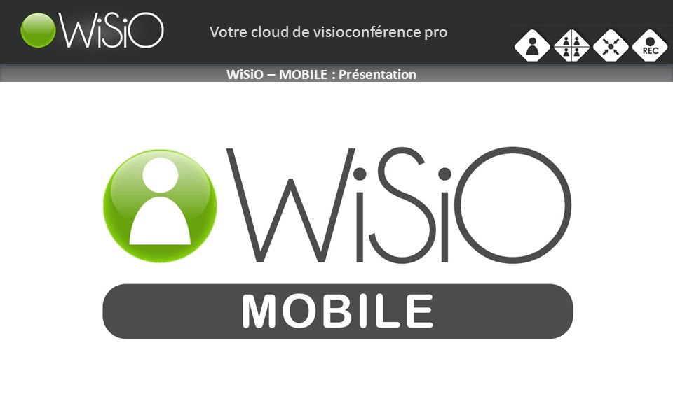 Votre cloud de visioconférence pro WiSiO – MOBILE : Présentation Version Point-à-Point de WiSiO MOBILE : Tous les utilisateurs de WiSiO MOBILE 1to1 peuvent joindre nimporte quel système de visioconférence mais ne peuvent pas rajouter de participants à leur appel.