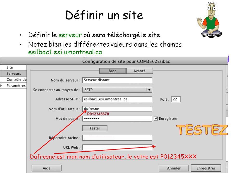 Définir un site Définir le serveur où sera téléchargé le site. Notez bien les différentes valeurs dans les champs esilbac1.esi.umontreal.ca Dufresne e
