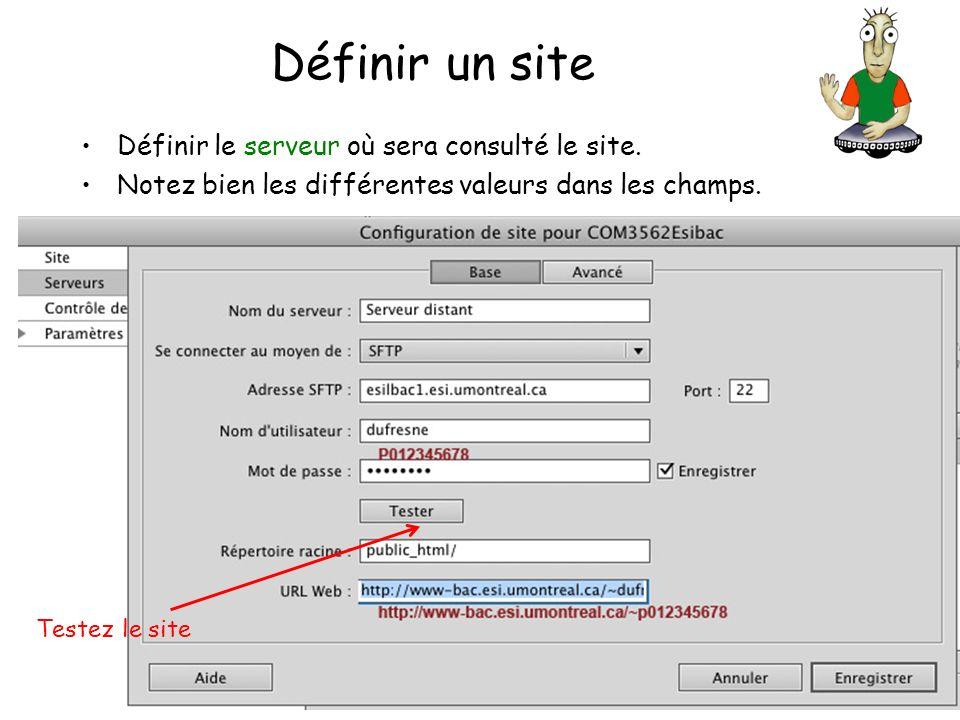 Définir un site Définir le serveur où sera consulté le site. Notez bien les différentes valeurs dans les champs. Testez le site