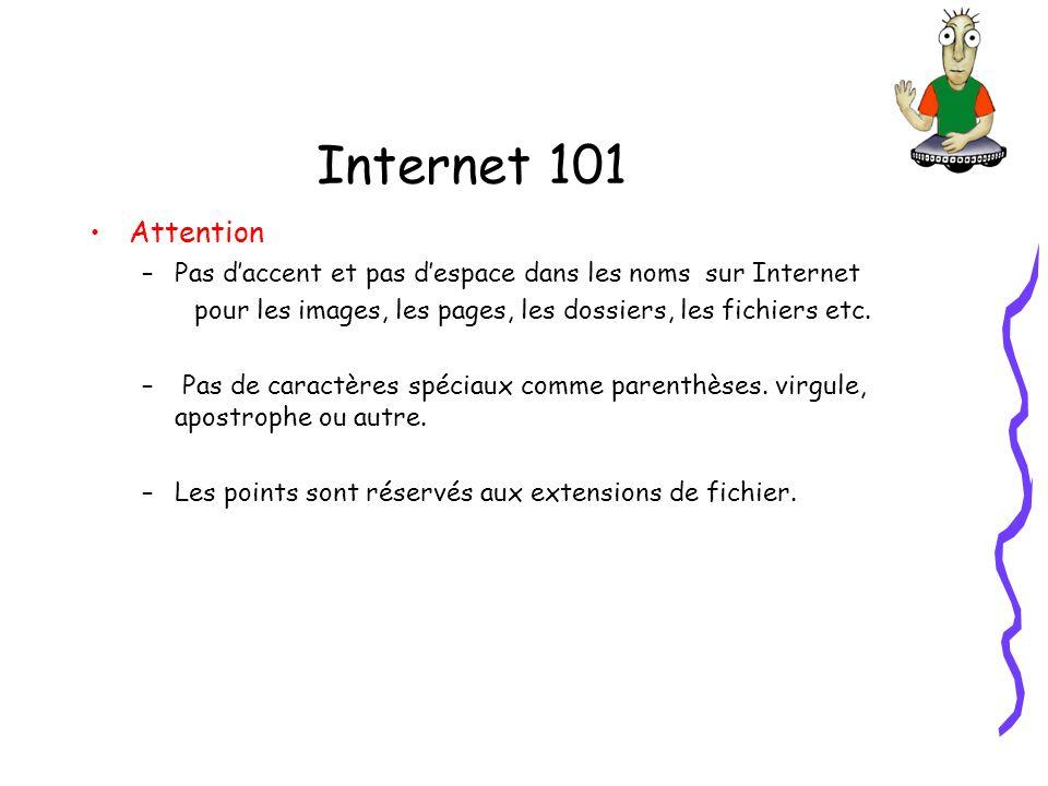 Internet 101 Attention –Pas daccent et pas despace dans les noms sur Internet pour les images, les pages, les dossiers, les fichiers etc. – Pas de car
