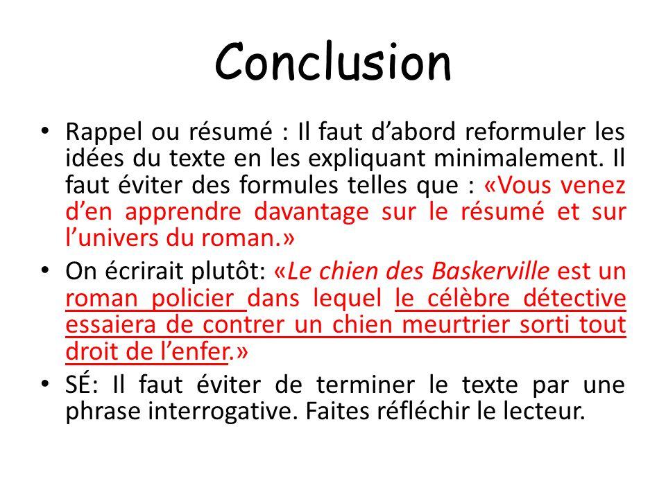 Conclusion Rappel ou résumé : Il faut dabord reformuler les idées du texte en les expliquant minimalement. Il faut éviter des formules telles que : «V