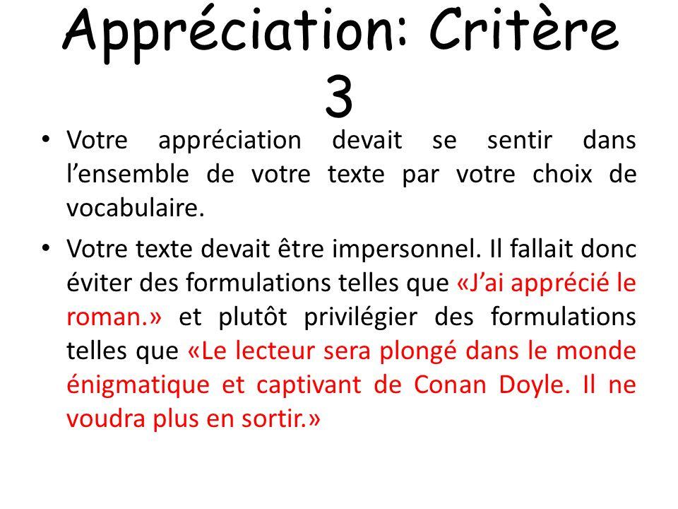Appréciation: Critère 3 Votre appréciation devait se sentir dans lensemble de votre texte par votre choix de vocabulaire. Votre texte devait être impe
