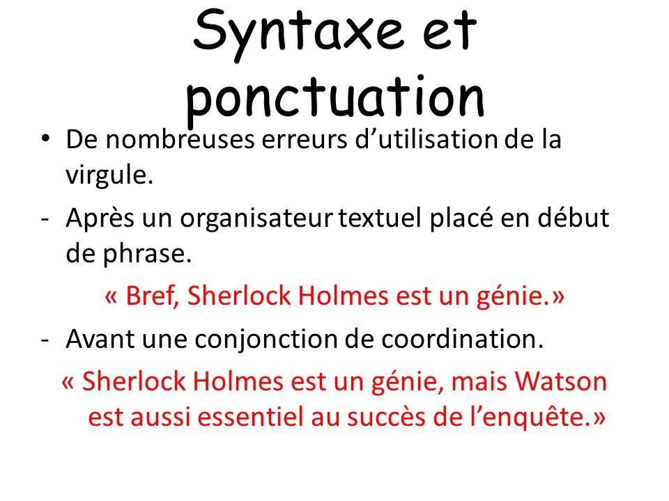 Syntaxe et ponctuation De nombreuses erreurs dutilisation de la virgule. -Après un organisateur textuel placé en début de phrase. « Bref, Sherlock Hol