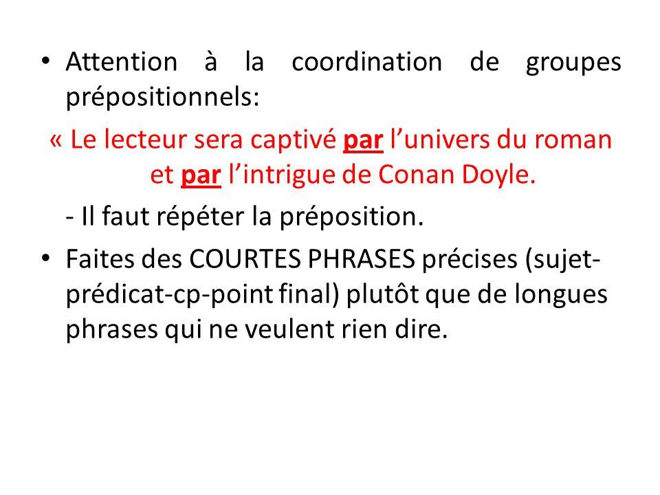 Attention à la coordination de groupes prépositionnels: « Le lecteur sera captivé par lunivers du roman et par lintrigue de Conan Doyle.