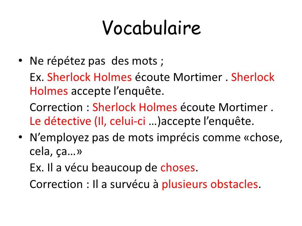Vocabulaire Ne répétez pas des mots ; Ex. Sherlock Holmes écoute Mortimer. Sherlock Holmes accepte lenquête. Correction : Sherlock Holmes écoute Morti