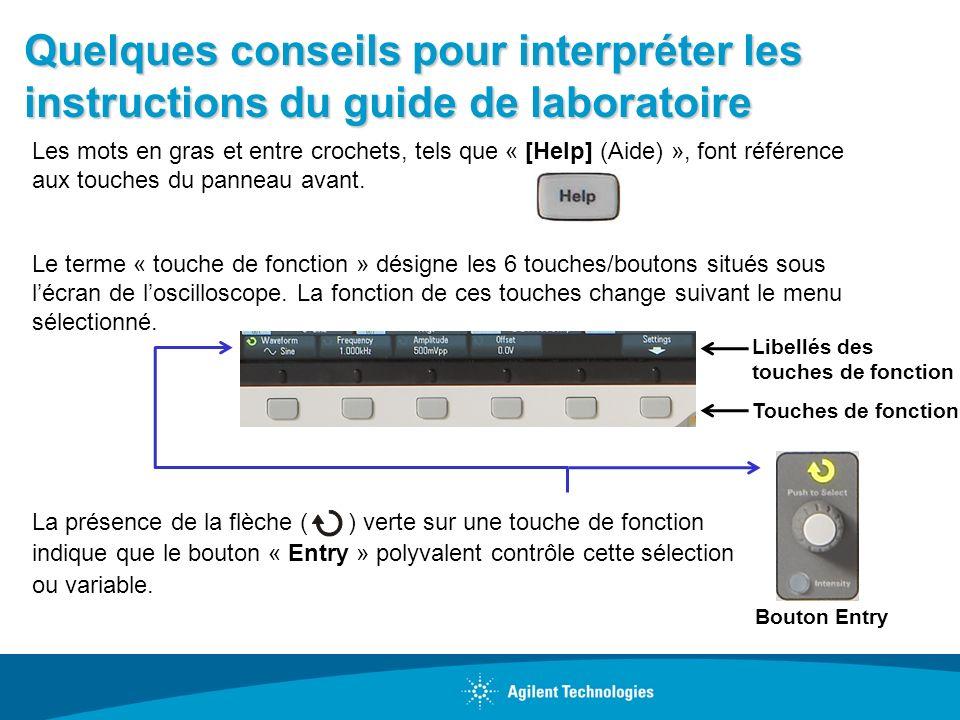 Quelques conseils pour interpréter les instructions du guide de laboratoire Les mots en gras et entre crochets, tels que « [Help] (Aide) », font référ