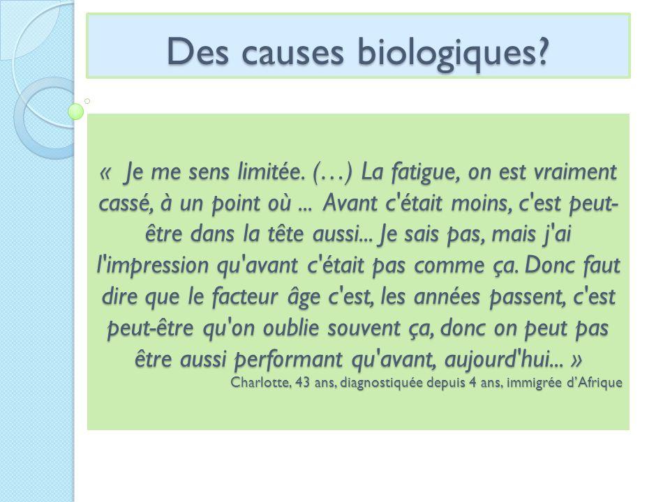 Des causes biologiques. « Je me sens limitée.