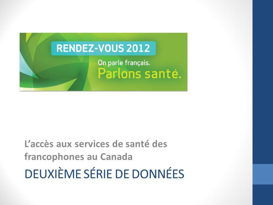 DEUXIÈME SÉRIE DE DONNÉES Laccès aux services de santé des francophones au Canada