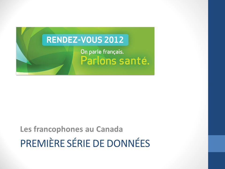 PREMIÈRE SÉRIE DE DONNÉES Les francophones au Canada