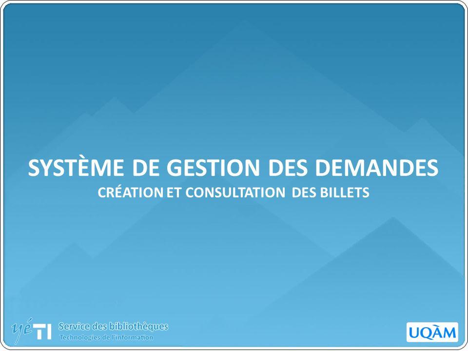 SYSTÈME DE GESTION DES DEMANDES CRÉATION ET CONSULTATION DES BILLETS
