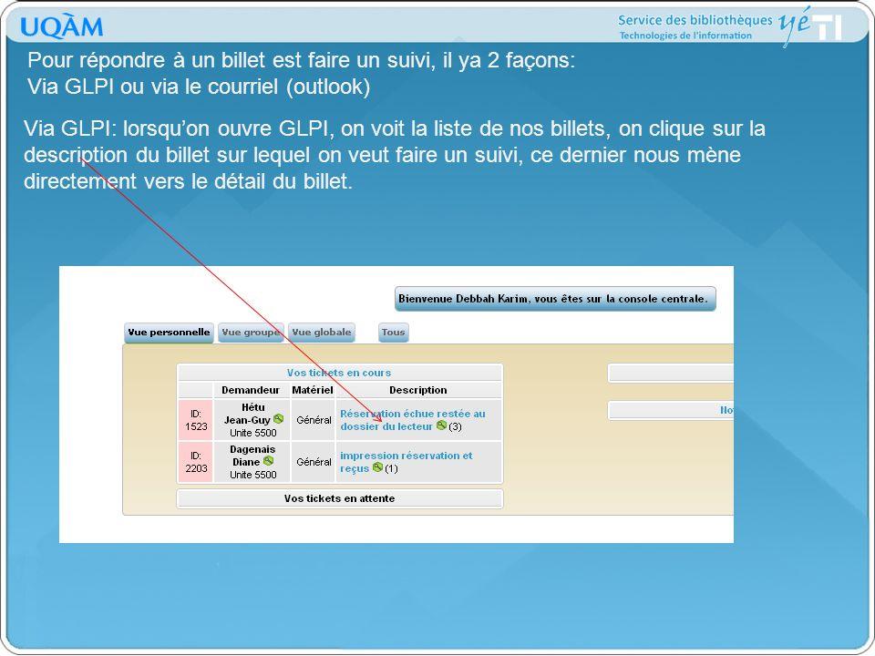 Pour répondre à un billet est faire un suivi, il ya 2 façons: Via GLPI ou via le courriel (outlook) Via GLPI: lorsquon ouvre GLPI, on voit la liste de