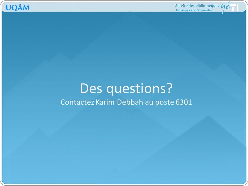 Des questions? Contactez Karim Debbah au poste 6301