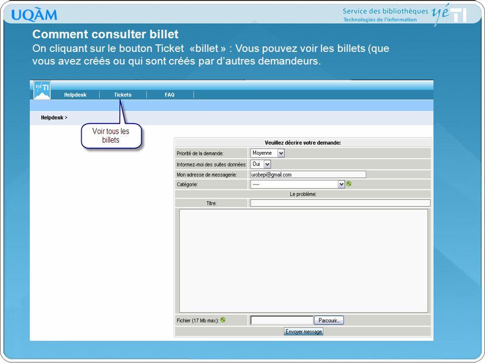 Comment consulter billet On cliquant sur le bouton Ticket «billet » : Vous pouvez voir les billets (que vous avez créés ou qui sont créés par dautres