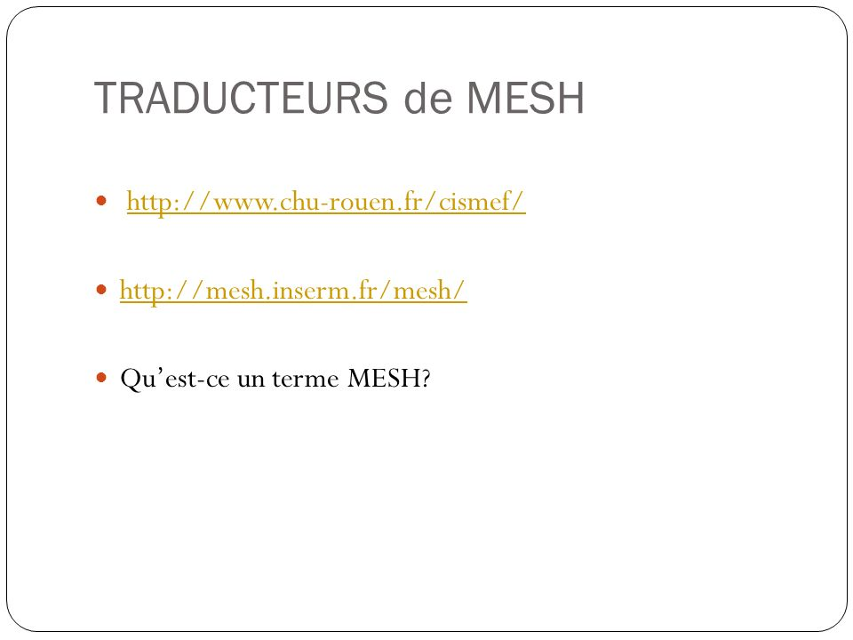 TRADUCTEURS de MESH http://www.chu-rouen.fr/cismef/ http://mesh.inserm.fr/mesh/ Quest-ce un terme MESH