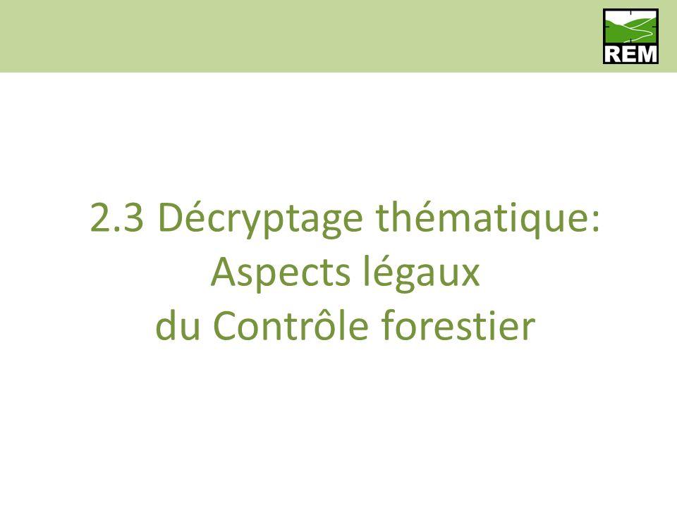 2.3 Décryptage thématique: Aspects légaux du Contrôle forestier
