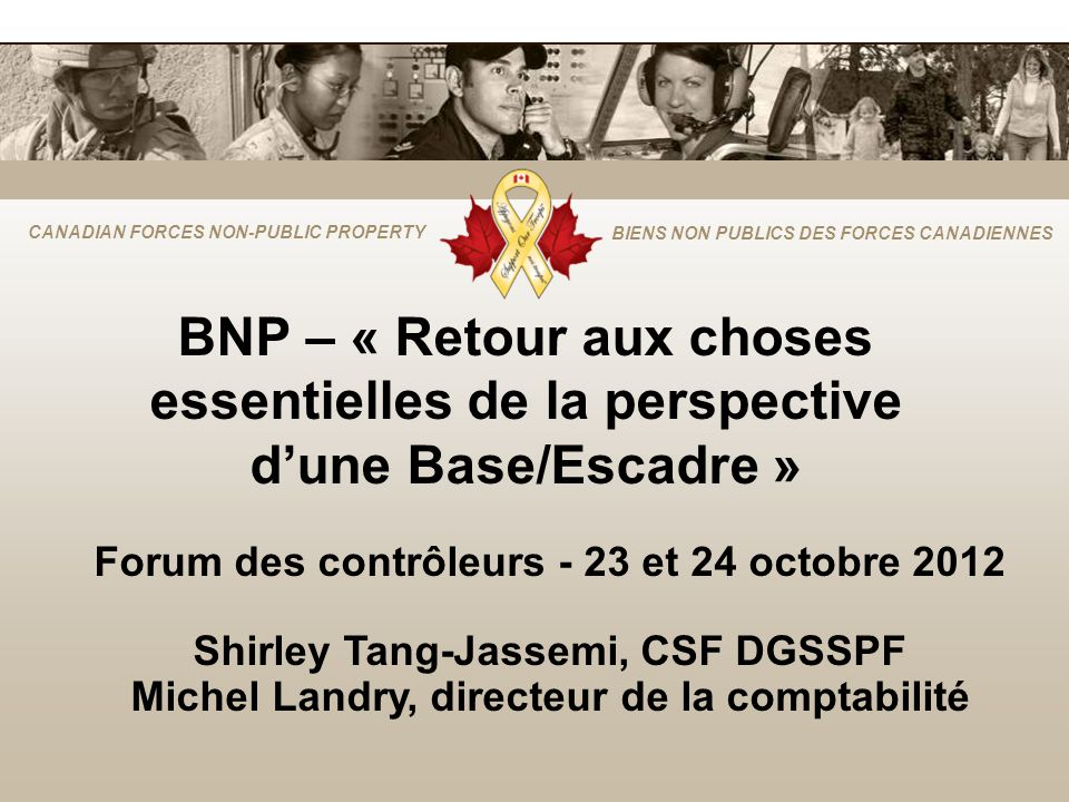 CANADIAN FORCES NON-PUBLIC PROPERTY BIENS NON PUBLICS DES FORCES CANADIENNES BNP – « Retour aux choses essentielles de la perspective dune Base/Escadr