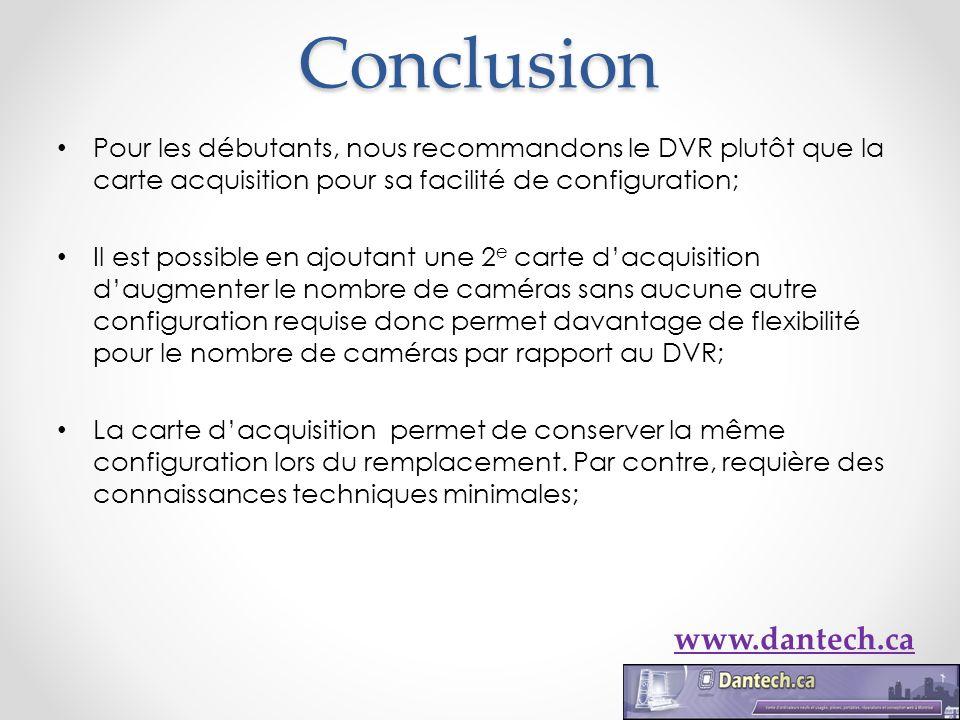 Conclusion Pour les débutants, nous recommandons le DVR plutôt que la carte acquisition pour sa facilité de configuration; Il est possible en ajoutant