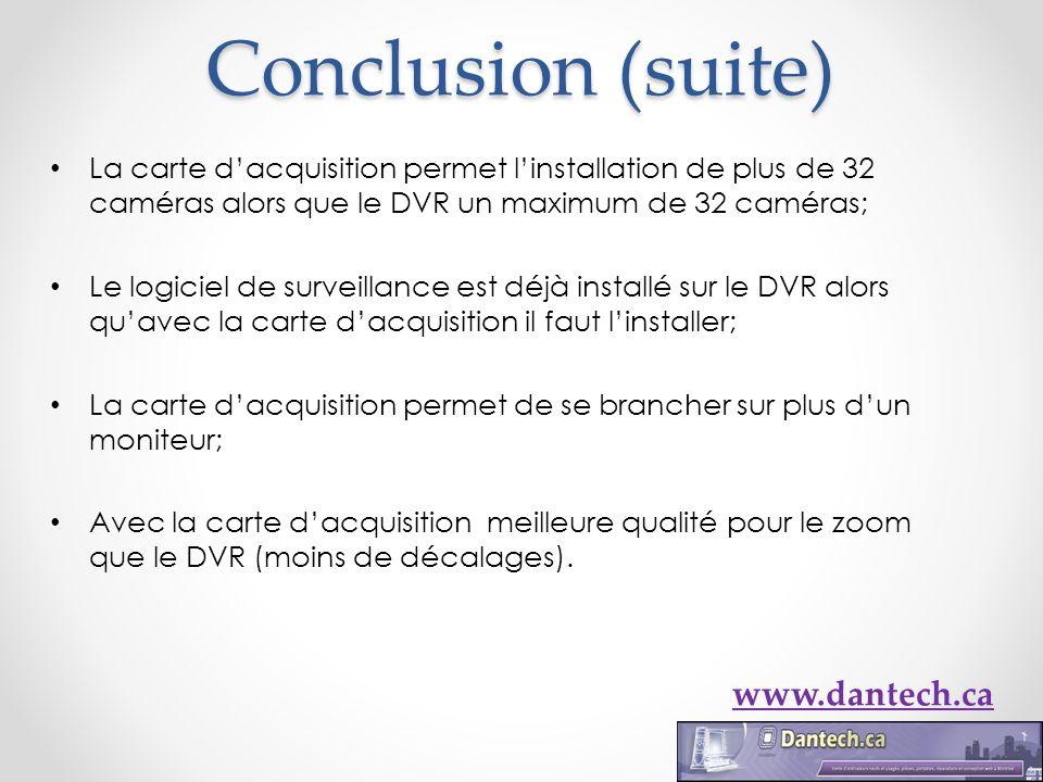 Conclusion (suite) La carte dacquisition permet linstallation de plus de 32 caméras alors que le DVR un maximum de 32 caméras; Le logiciel de surveill