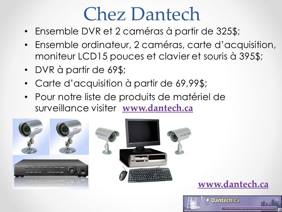 Ensemble DVR et 2 caméras à partir de 325$; Ensemble ordinateur, 2 caméras, carte dacquisition, moniteur LCD15 pouces et clavier et souris à 395$; DVR