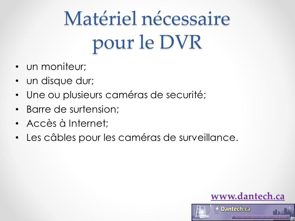 Matériel nécessaire pour le DVR un moniteur; un disque dur; Une ou plusieurs caméras de securité; Barre de surtension; Accès à Internet; Les câbles po