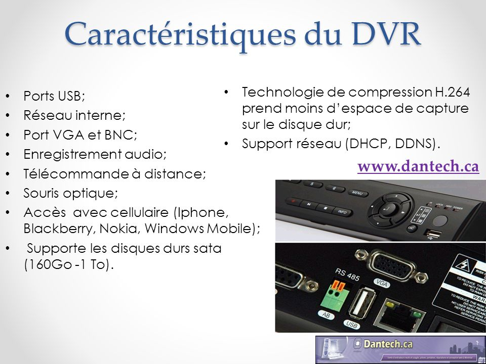 Caractéristiques du DVR Ports USB; Réseau interne; Port VGA et BNC; Enregistrement audio; Télécommande à distance; Souris optique; Accès avec cellulai
