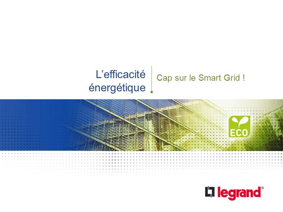 1 Efficacité énergétique au cœur de la transition écologique Lefficacité énergétique Cap sur le Smart Grid !