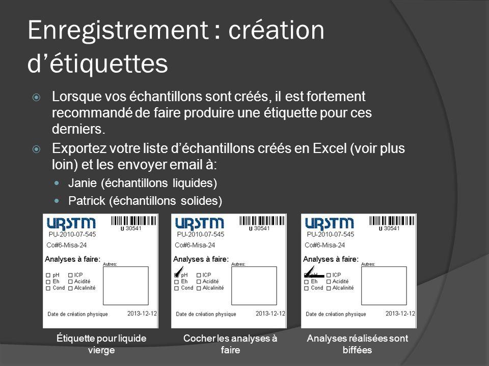 Enregistrement : création détiquettes Lorsque vos échantillons sont créés, il est fortement recommandé de faire produire une étiquette pour ces derniers.