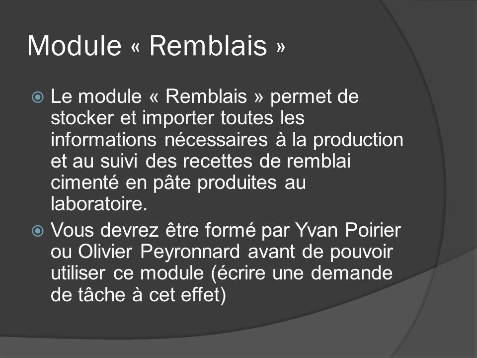 Module « Remblais » Le module « Remblais » permet de stocker et importer toutes les informations nécessaires à la production et au suivi des recettes de remblai cimenté en pâte produites au laboratoire.