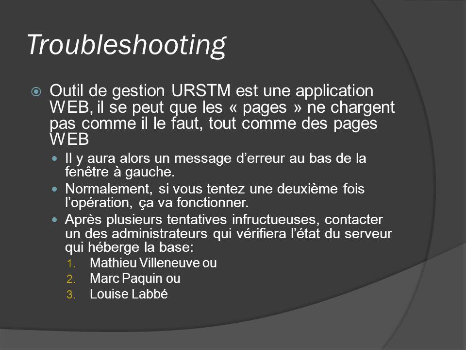 Troubleshooting Outil de gestion URSTM est une application WEB, il se peut que les « pages » ne chargent pas comme il le faut, tout comme des pages WEB Il y aura alors un message derreur au bas de la fenêtre à gauche.