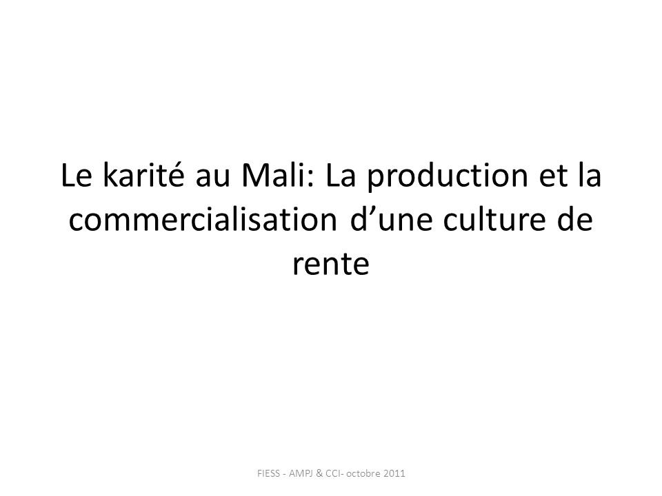 Le karité au Mali: La production et la commercialisation dune culture de rente FIESS - AMPJ & CCI- octobre 2011