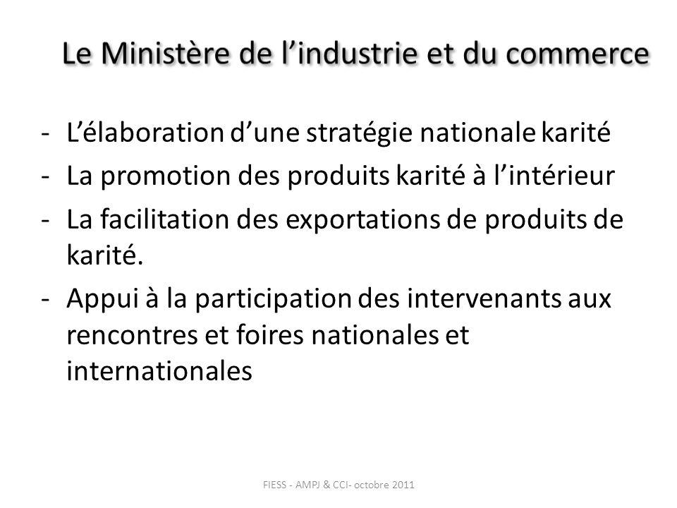 -Lélaboration dune stratégie nationale karité -La promotion des produits karité à lintérieur -La facilitation des exportations de produits de karité.