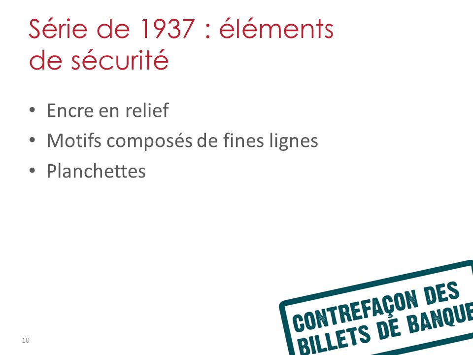 Série de 1937 : éléments de sécurité Encre en relief Motifs composés de fines lignes Planchettes 10
