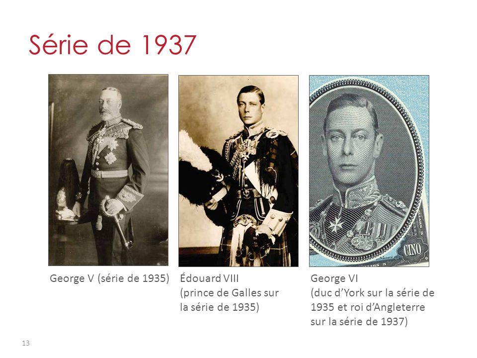 George V (série de 1935)Édouard VIII (prince de Galles sur la série de 1935) George VI (duc dYork sur la série de 1935 et roi dAngleterre sur la série de 1937) Série de 1937 13