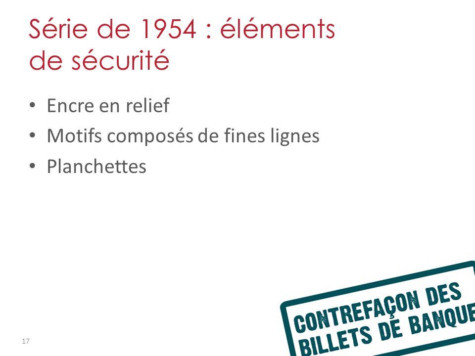 Série de 1954 : éléments de sécurité Encre en relief Motifs composés de fines lignes Planchettes 17