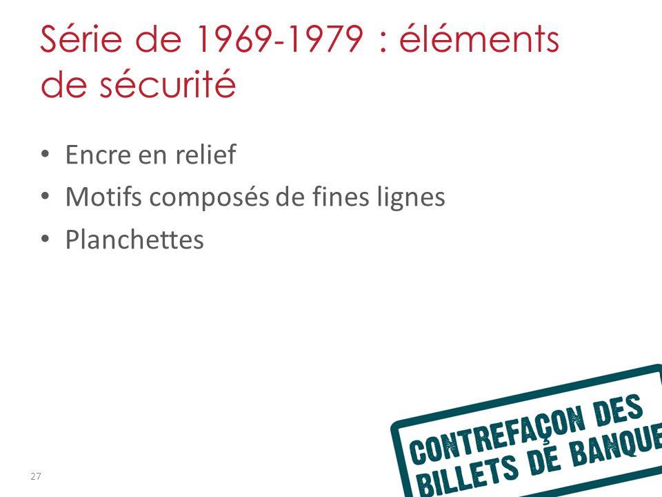 Série de 1969 - 1979 : éléments de sécurité Encre en relief Motifs composés de fines lignes Planchettes 27