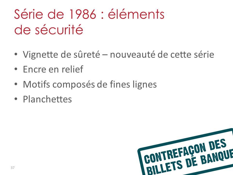 Série de 1986 : éléments de sécurité Vignette de sûreté – nouveauté de cette série Encre en relief Motifs composés de fines lignes Planchettes 37
