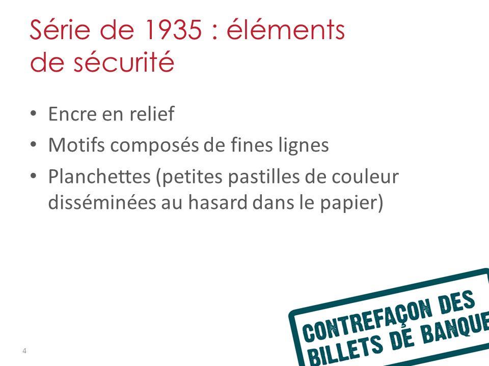 Série de 1935 : éléments de sécurité Encre en relief Motifs composés de fines lignes Planchettes (petites pastilles de couleur disséminées au hasard dans le papier) 4