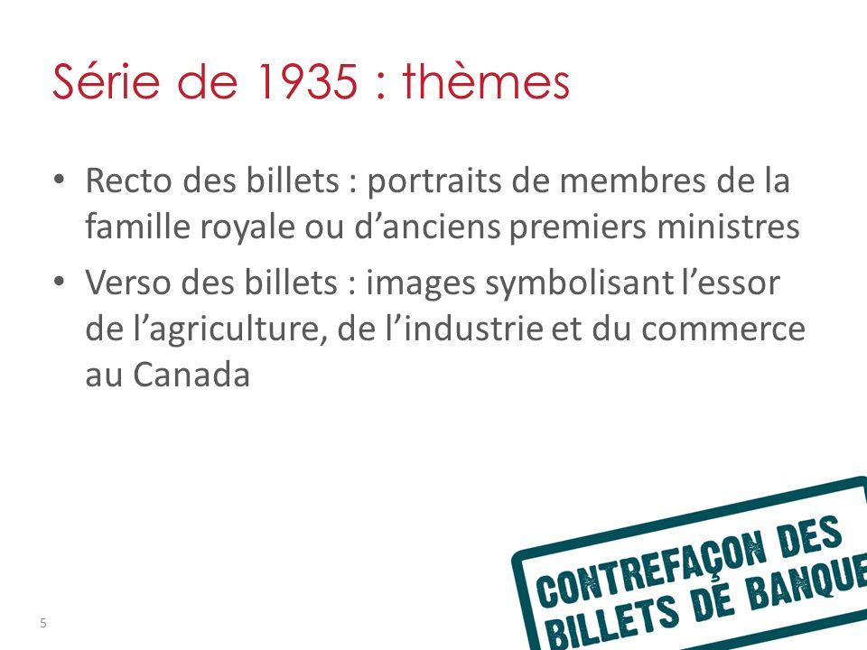 Série de 1935 : thèmes Recto des billets : portraits de membres de la famille royale ou danciens premiers ministres Verso des billets : images symbolisant lessor de lagriculture, de lindustrie et du commerce au Canada 5