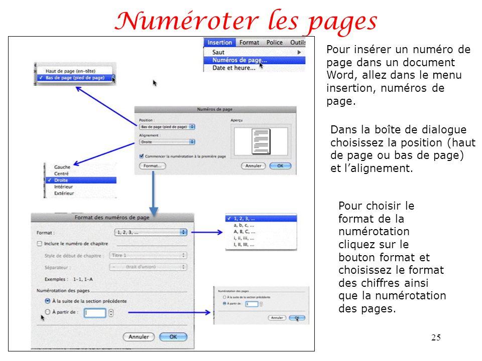 Numéroter les pages 25 Pour choisir le format de la numérotation cliquez sur le bouton format et choisissez le format des chiffres ainsi que la numérotation des pages.