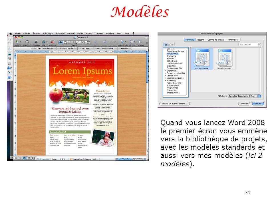Modèles 37 Quand vous lancez Word 2008 le premier écran vous emmène vers la bibliothèque de projets, avec les modèles standards et aussi vers mes modèles (ici 2 modèles).