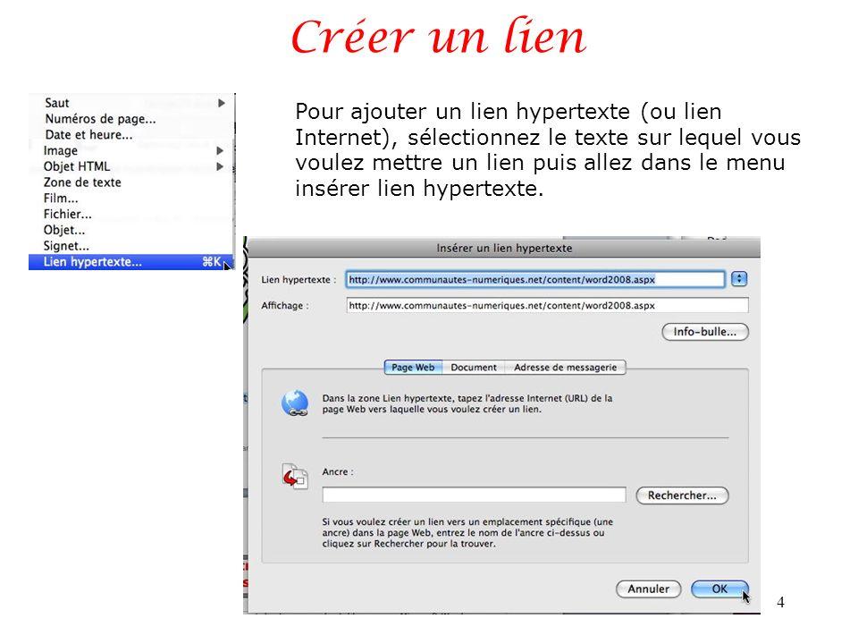 Créer un lien 4 Pour ajouter un lien hypertexte (ou lien Internet), sélectionnez le texte sur lequel vous voulez mettre un lien puis allez dans le menu insérer lien hypertexte.