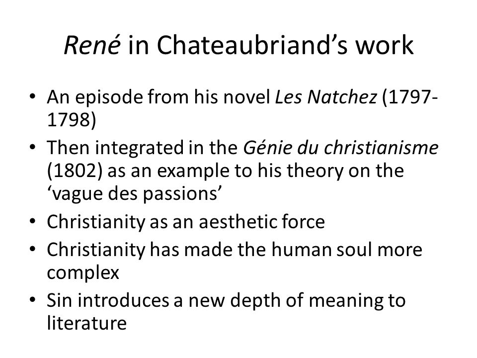 René in Chateaubriands work An episode from his novel Les Natchez (1797- 1798) Then integrated in the Génie du christianisme (1802) as an example to h